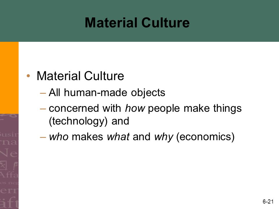 Material Culture Material Culture All human-made objects