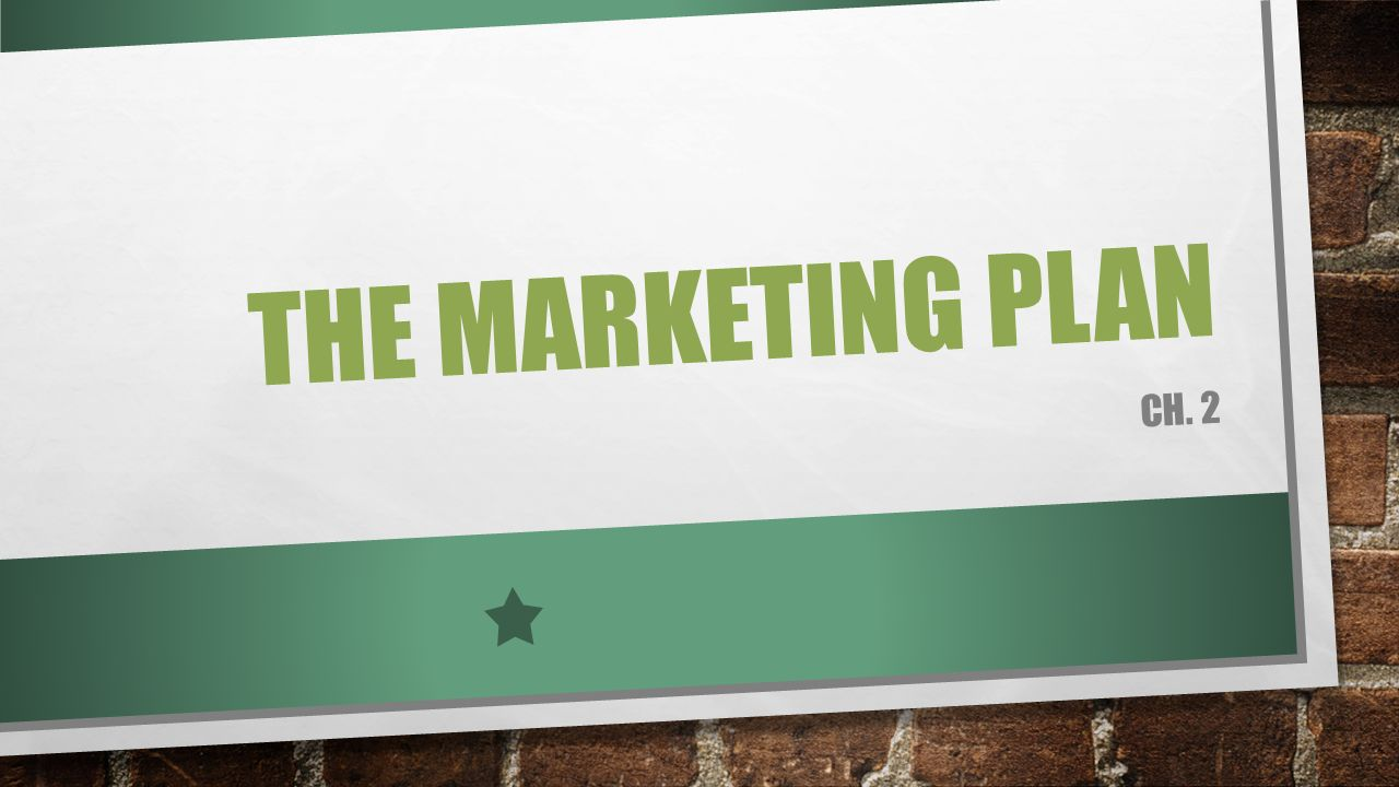The marketing plan Ch. 2