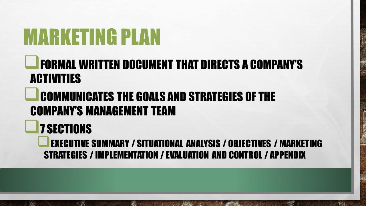 Marketing plan Formal written document that directs a company's activities. Communicates the goals and strategies of the company's management team.