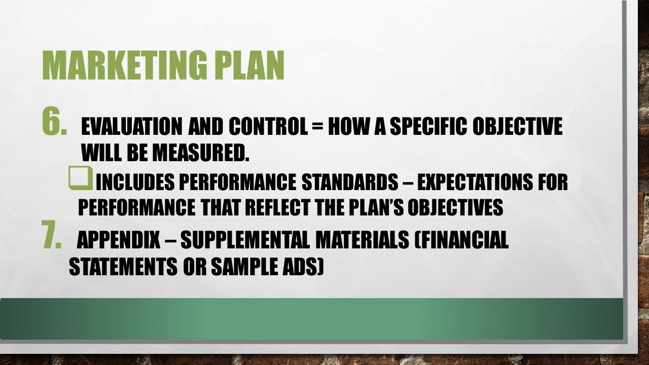 Marketing plan Evaluation and control = how a specific objective will be measured.