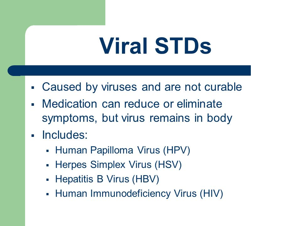 Viral STDs Caused by viruses and are not curable