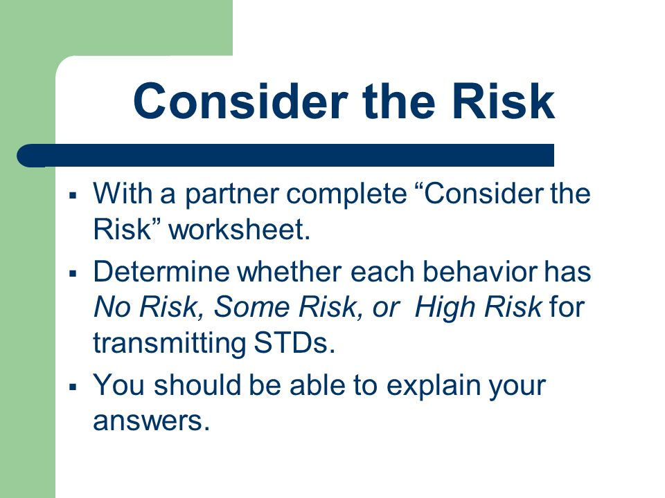 Consider the Risk With a partner complete Consider the Risk worksheet.