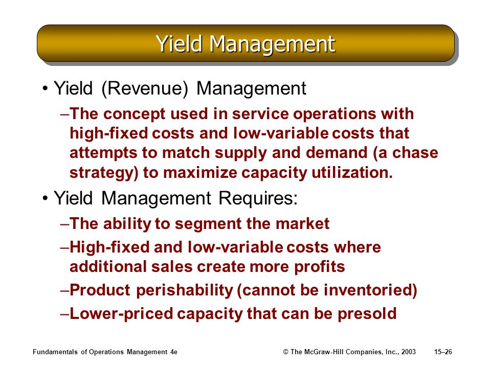 Yield Management Yield (Revenue) Management Yield Management Requires: