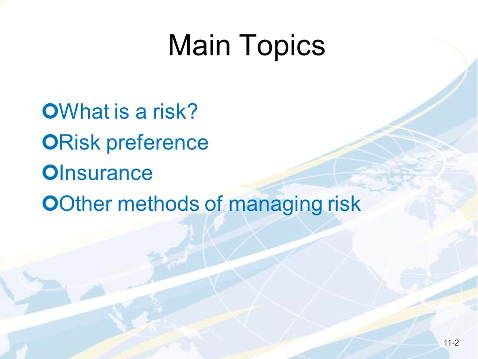 Main Topics What is a risk Risk preference Insurance