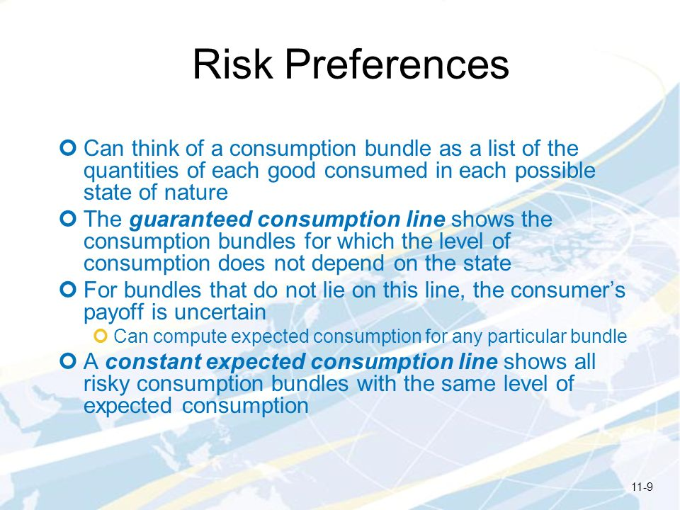 Risk Preferences Can think of a consumption bundle as a list of the quantities of each good consumed in each possible state of nature.