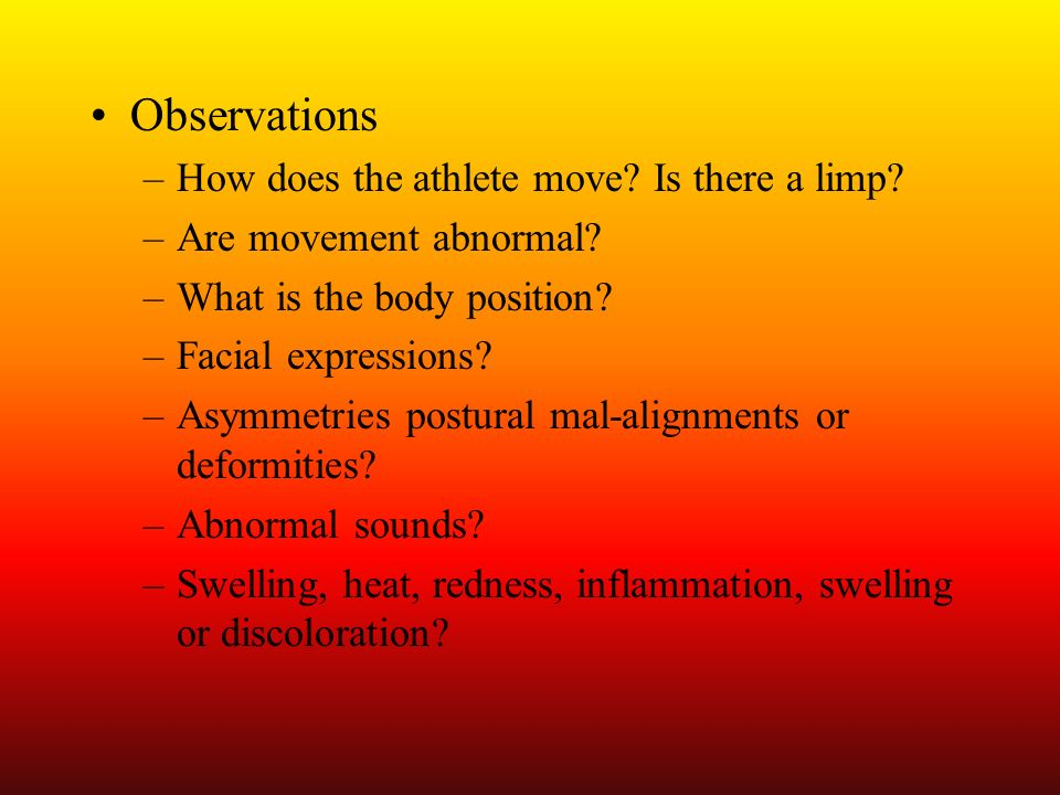 Observations How does the athlete move Is there a limp