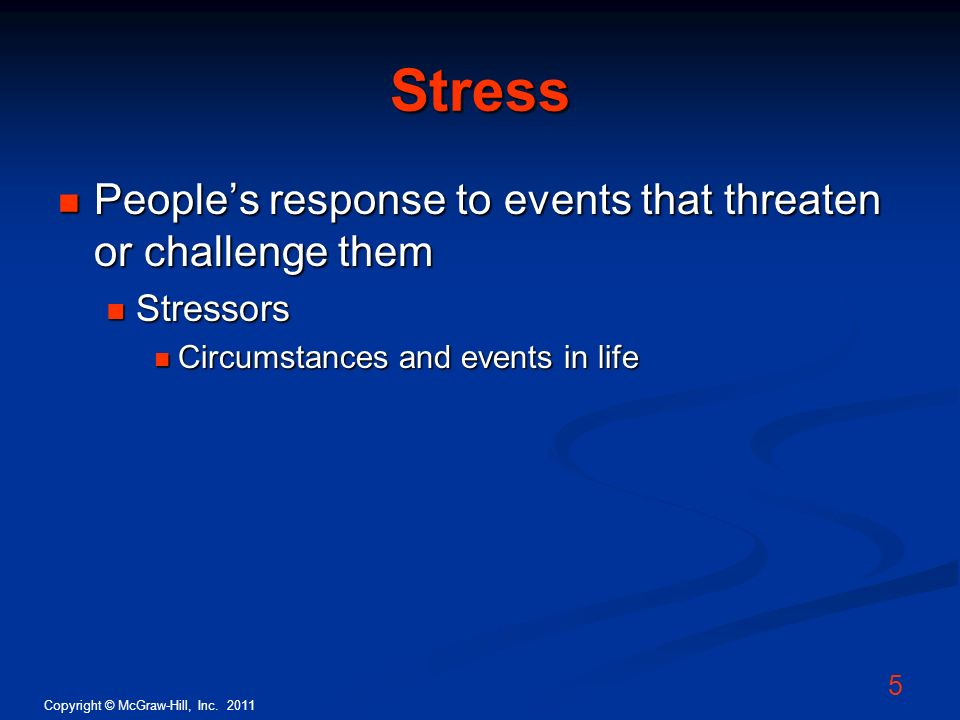 Stress People's response to events that threaten or challenge them