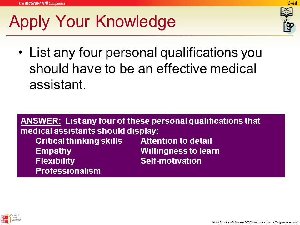 Apply Your Knowledge List any four personal qualifications you should have to be an effective medical assistant.