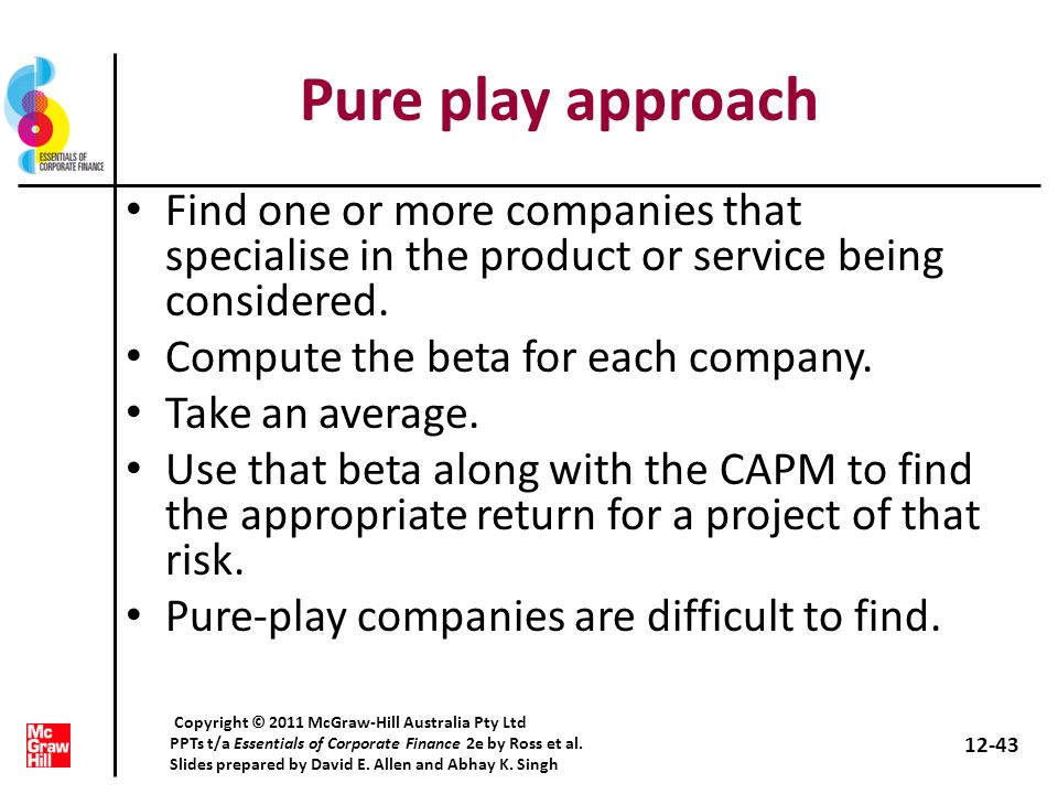 Pure play approach Find one or more companies that specialise in the product or service being considered.