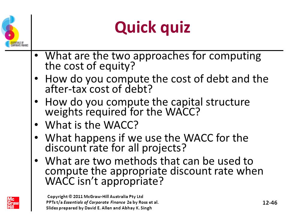 Quick quiz What are the two approaches for computing the cost of equity How do you compute the cost of debt and the after-tax cost of debt