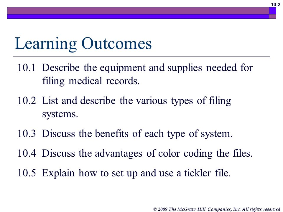 Learning Outcomes10.1 Describe the equipment and supplies needed for filing medical records.
