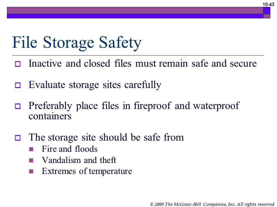 File Storage Safety Inactive and closed files must remain safe and secure. Evaluate storage sites carefully.