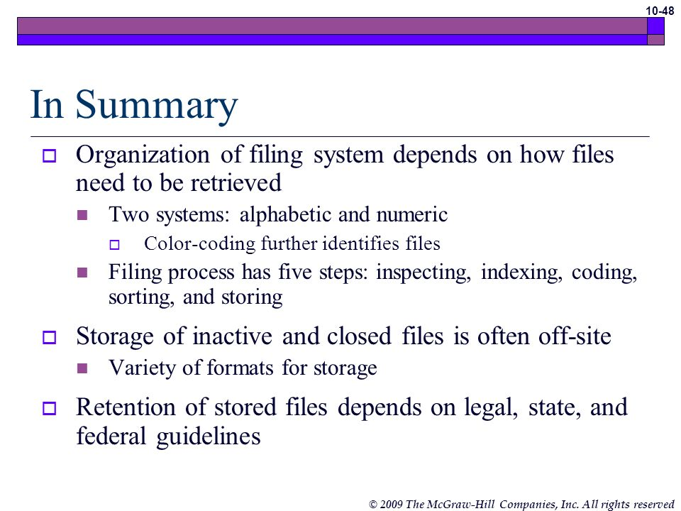 In SummaryOrganization of filing system depends on how files need to be retrieved. Two systems: alphabetic and numeric.
