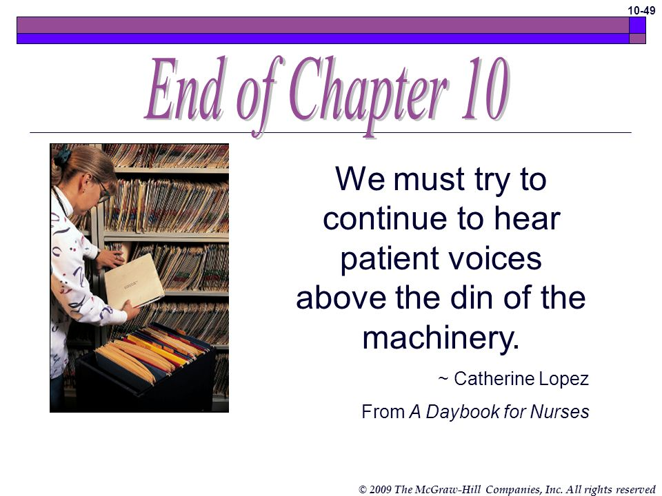 End of Chapter 10 We must try to continue to hear patient voices above the din of the machinery. ~ Catherine Lopez.
