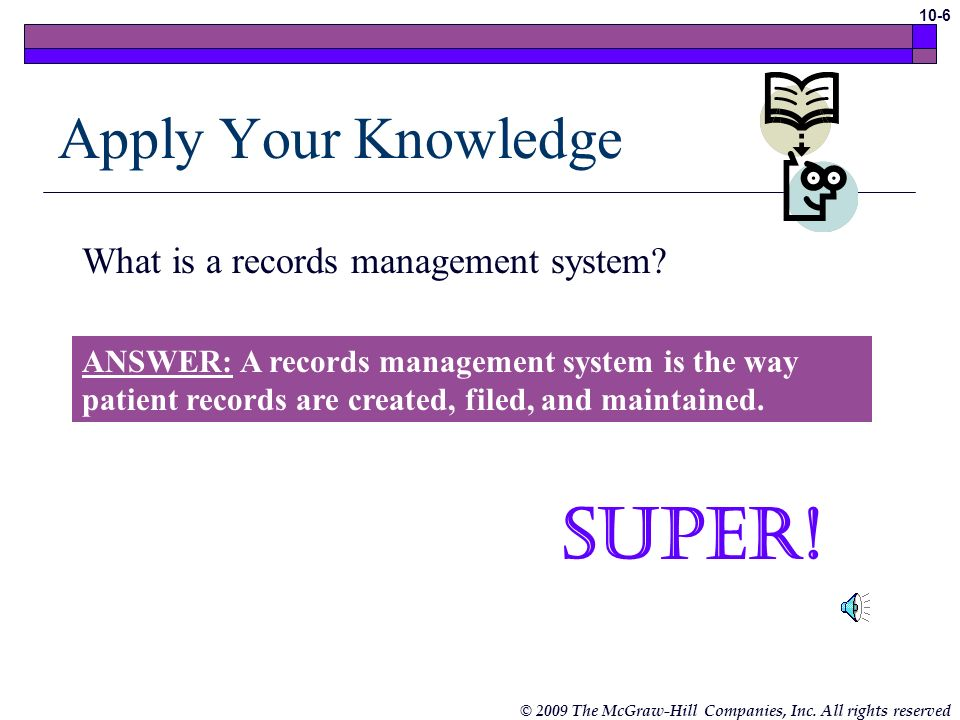 Super! Apply Your Knowledge What is a records management system