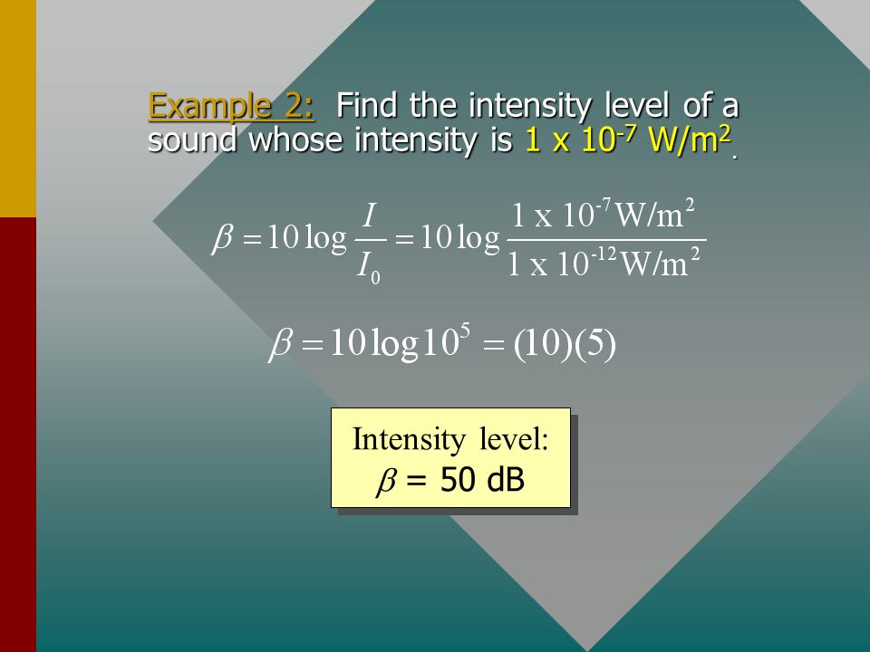 Example 2: Find the intensity level of a sound whose intensity is 1 x 10-7 W/m2.