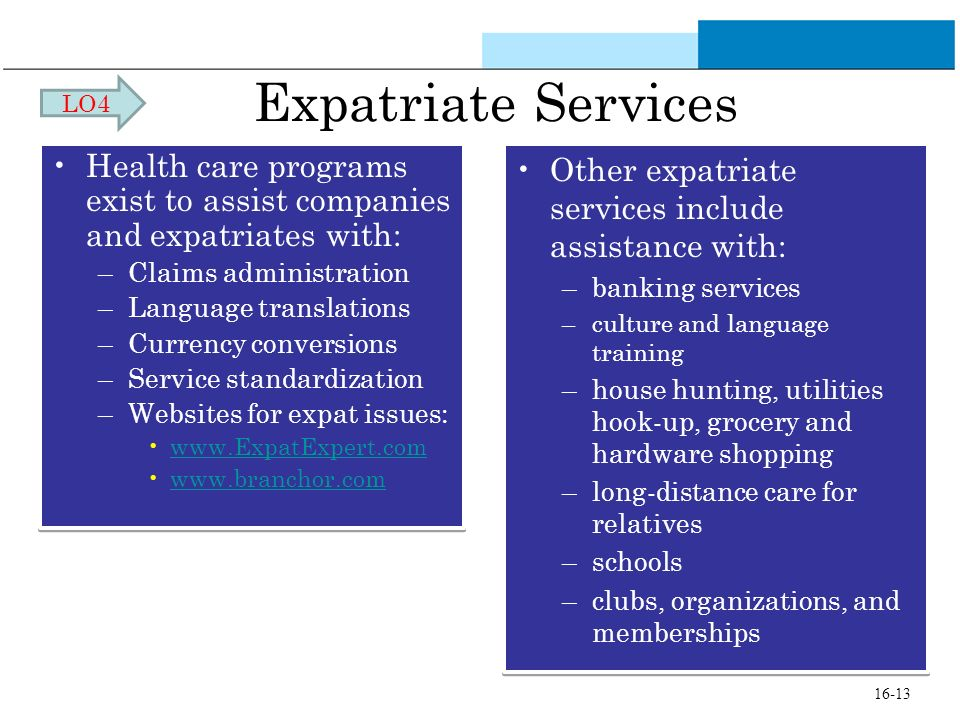 LO4 Expatriate Services. Health care programs exist to assist companies and expatriates with: Claims administration.