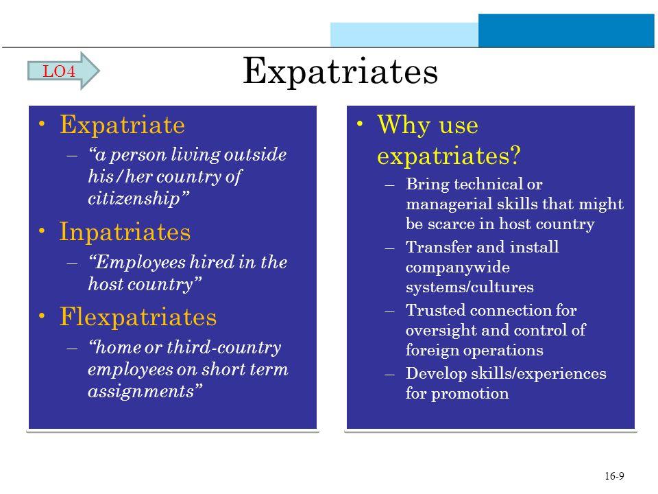 Expatriates Expatriate Inpatriates Flexpatriates Why use expatriates
