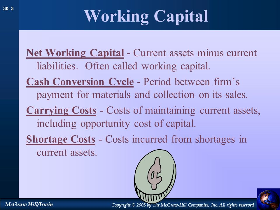 Working Capital Net Working Capital - Current assets minus current liabilities. Often called working capital.