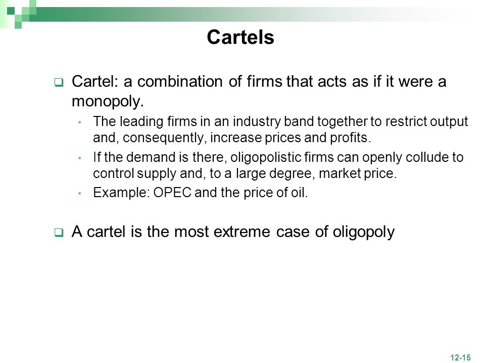 Cartels Cartel: a combination of firms that acts as if it were a monopoly.