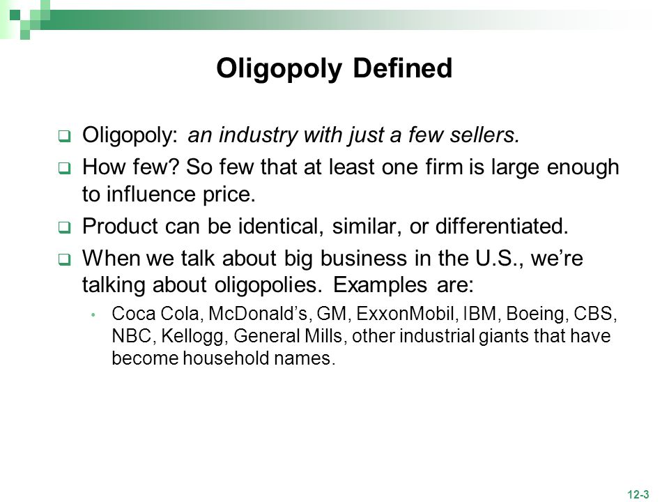 Oligopoly Defined Oligopoly: an industry with just a few sellers.