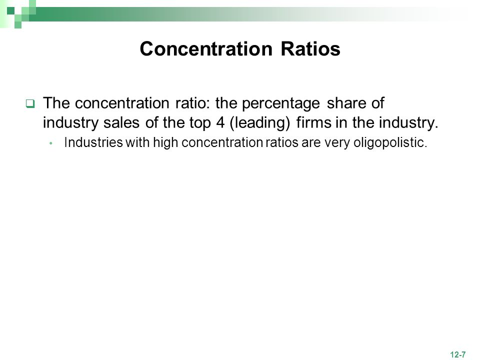 Concentration Ratios The concentration ratio: the percentage share of industry sales of the top 4 (leading) firms in the industry.