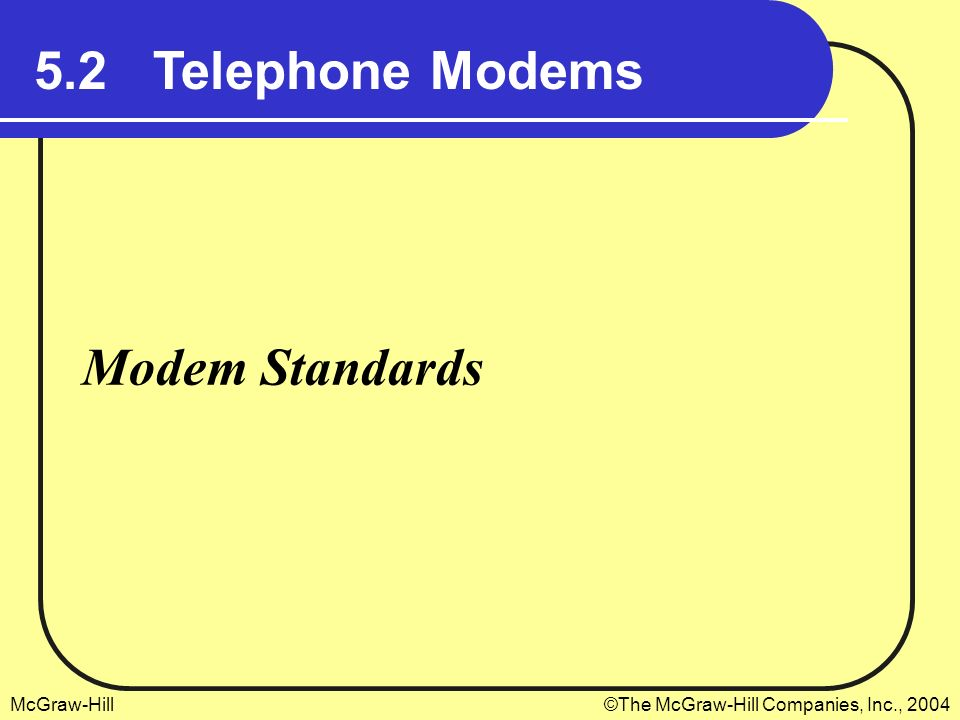 5.2 Telephone Modems Modem Standards