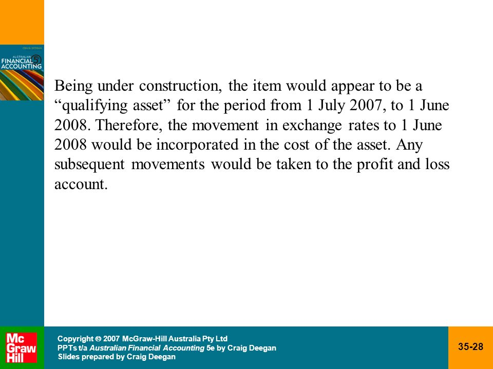 Being under construction, the item would appear to be a qualifying asset for the period from 1 July 2007, to 1 June 2008. Therefore, the movement in exchange rates to 1 June 2008 would be incorporated in the cost of the asset. Any subsequent movements would be taken to the profit and loss account.