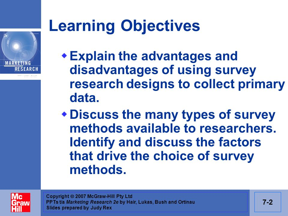 Learning Objectives Explain the advantages and disadvantages of using survey research designs to collect primary data.