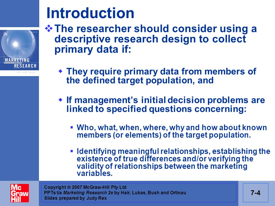 IntroductionThe researcher should consider using a descriptive research design to collect primary data if: