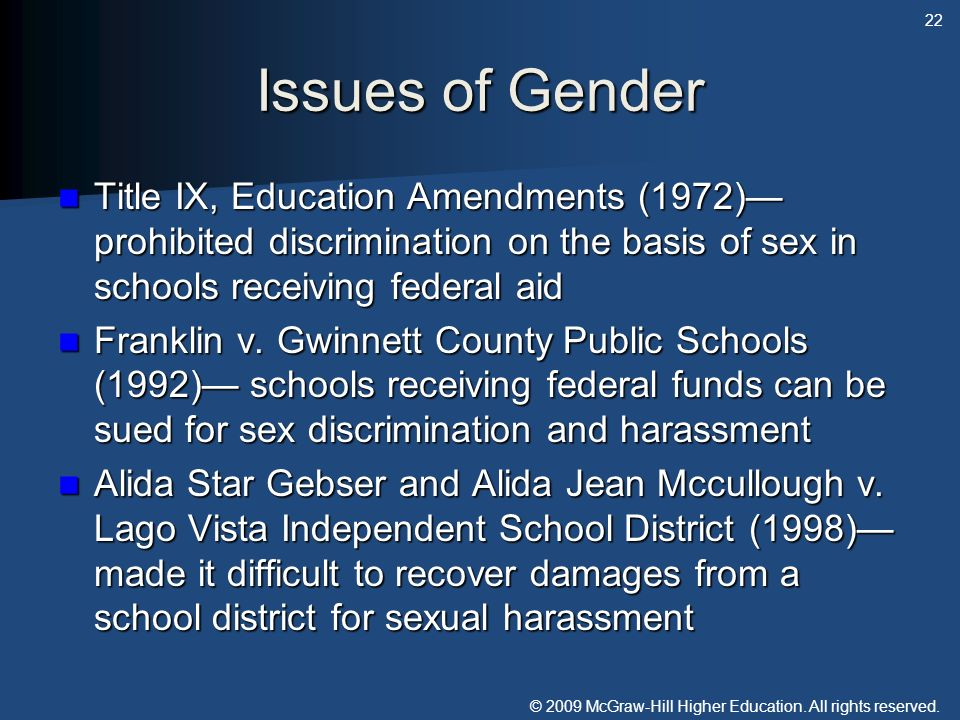 Issues of Gender Title IX, Education Amendments (1972)—prohibited discrimination on the basis of sex in schools receiving federal aid.