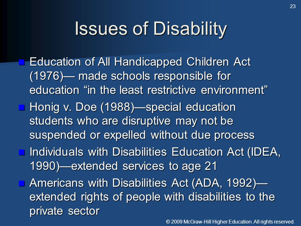Issues of Disability Education of All Handicapped Children Act (1976)— made schools responsible for education in the least restrictive environment