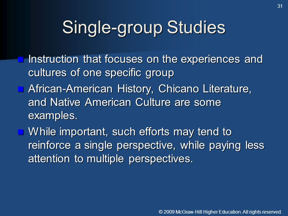 Single-group Studies Instruction that focuses on the experiences and cultures of one specific group.