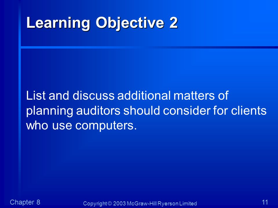 Learning Objective 2 List and discuss additional matters of planning auditors should consider for clients who use computers.