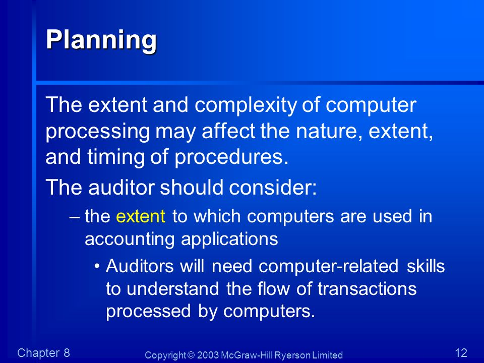 Planning The extent and complexity of computer processing may affect the nature, extent, and timing of procedures.