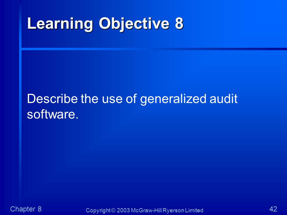 Learning Objective 8 Describe the use of generalized audit software.