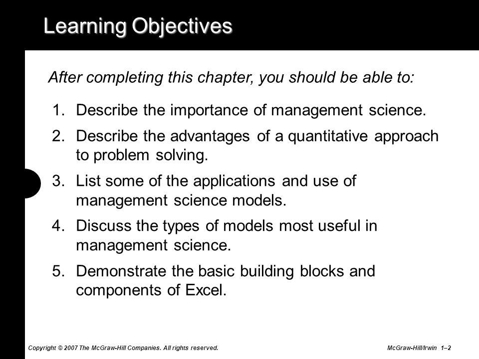 Learning Objectives After completing this chapter, you should be able to: Describe the importance of management science.