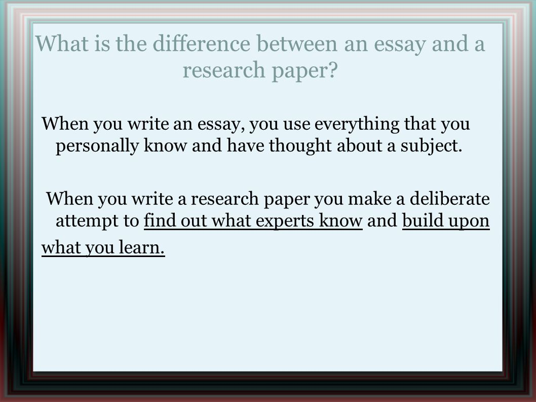 research paper essay difference The main difference amid research paper and essay is that paper is usually longer in length, while essays include 4 to 5 paragraphs research paper is considered as the multi-page writing moreover, the research papers generally give argument tor analysis of a point, while essays give answers to the questions.