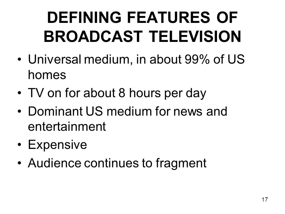 DEFINING FEATURES OF BROADCAST TELEVISION