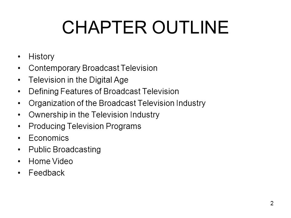 CHAPTER OUTLINE History Contemporary Broadcast Television