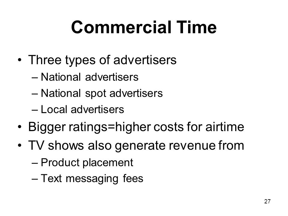 Commercial Time Three types of advertisers