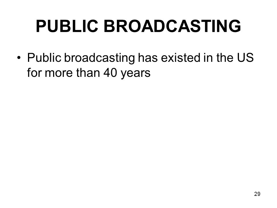 PUBLIC BROADCASTING Public broadcasting has existed in the US for more than 40 years