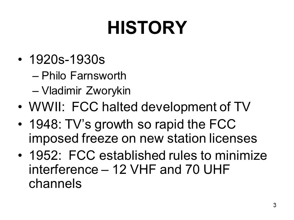 HISTORY 1920s-1930s WWII: FCC halted development of TV