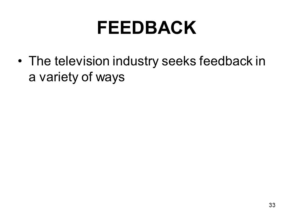 FEEDBACK The television industry seeks feedback in a variety of ways