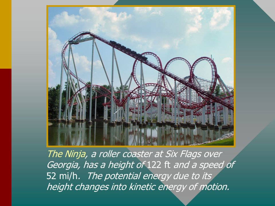 The Ninja, a roller coaster at Six Flags over Georgia, has a height of 122 ft and a speed of 52 mi/h.