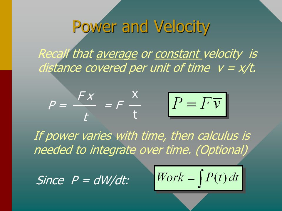 Power and Velocity Recall that average or constant velocity is distance covered per unit of time v = x/t.