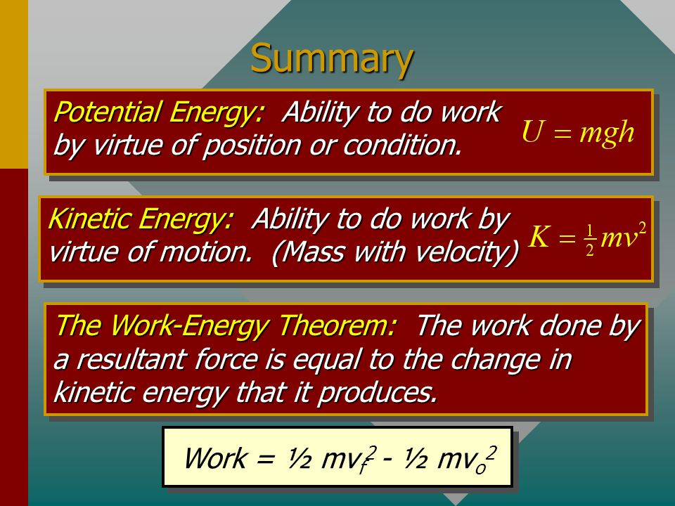 Summary Potential Energy: Ability to do work by virtue of position or condition.