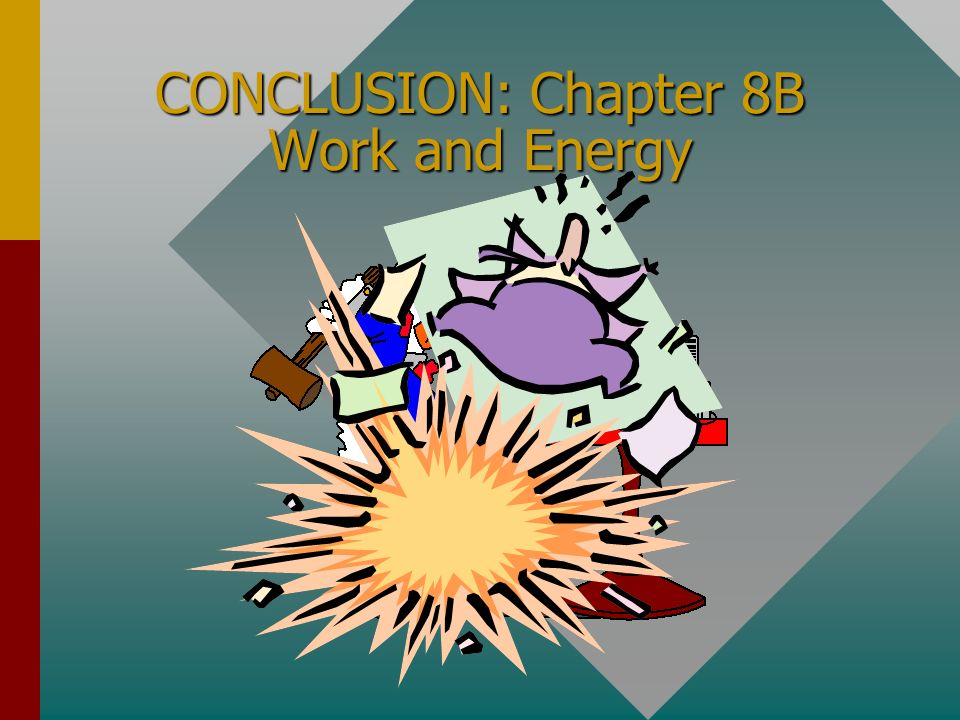CONCLUSION: Chapter 8B Work and Energy