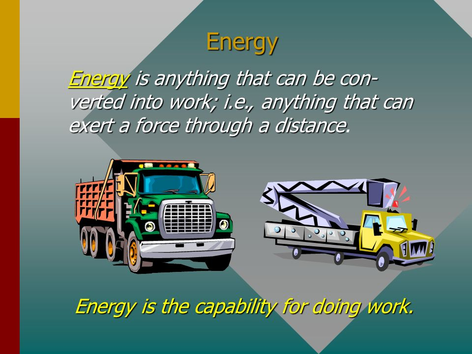 Energy is the capability for doing work.