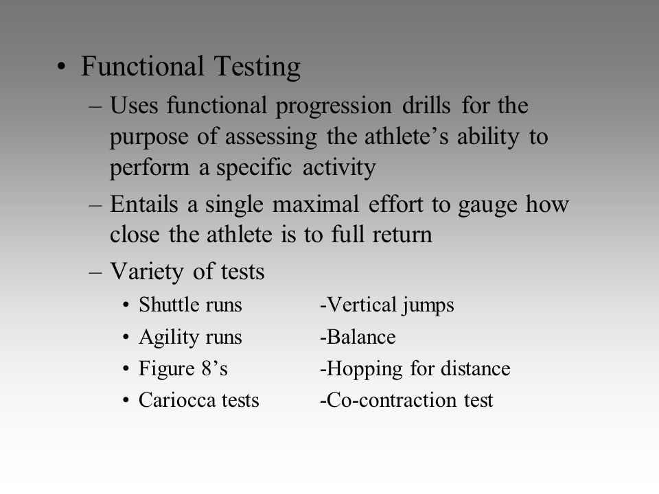 Functional Testing Uses functional progression drills for the purpose of assessing the athlete's ability to perform a specific activity.